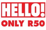 HELLO! now more affordable to South Africans at R50 for LATEST issues (R30less!)
